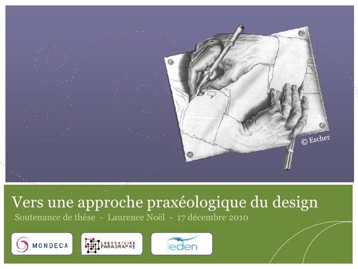 © Escher<br />Vers une approche praxéologique du design<br />Soutenance de thèse  -  Laurence Noël  -  17 décembre 2010<br />