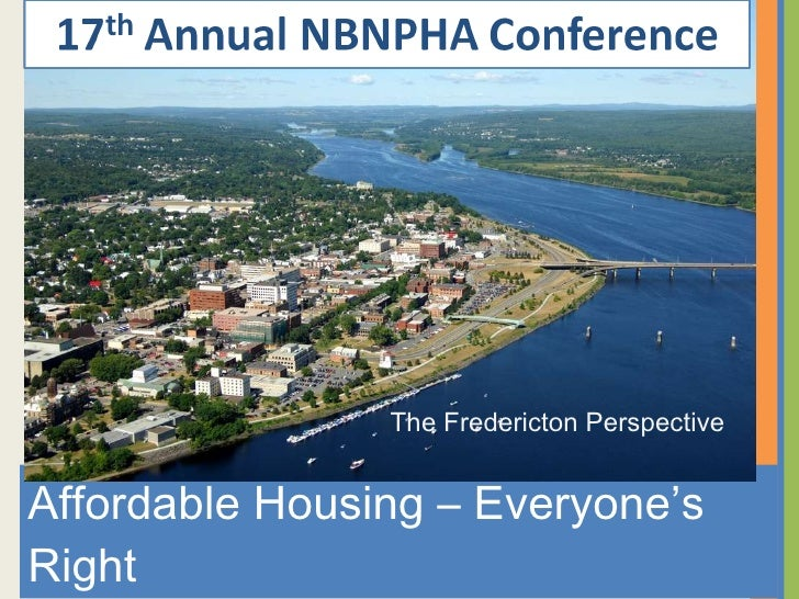 <ul><li>Affordable Housing – Everyone's Right </li></ul>The Fredericton Perspective