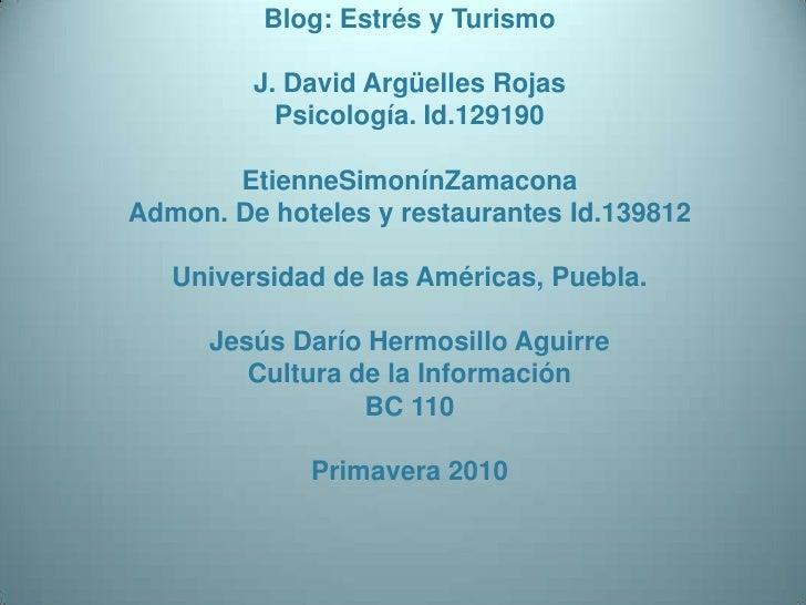 Blog: Estrés y TurismoJ. David Argüelles RojasPsicología. Id.129190EtienneSimonínZamaconaAdmon. De hoteles y restaurante...