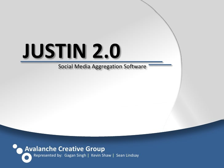 JUSTIN 2.0<br />Social Media Aggregation Software<br />Avalanche Creative Group<br />Represented by:  Gagan Singh    Kevin...