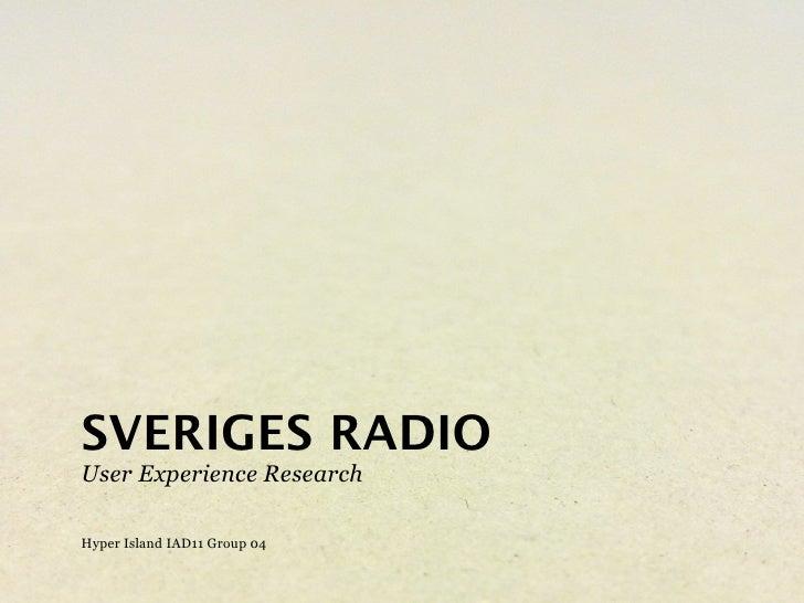 SVERIGES RADIO User Experience Research  Hyper Island IAD11 Group 04