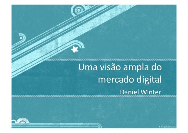 Uma  visão  ampla  do     mercado  digital   Daniel  Winter