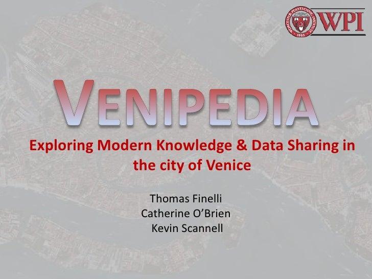 Venipedia <br />Exploring Modern Knowledge & Data Sharing in the city of Venice<br />Thomas Finelli<br />Catherine O'Brien...