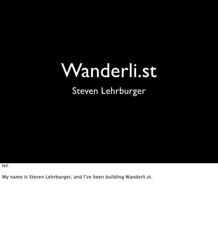 Wanderli.st                               Steven Lehrburger     Hi!  My name is Steven Lehrburger, and I've been building ...