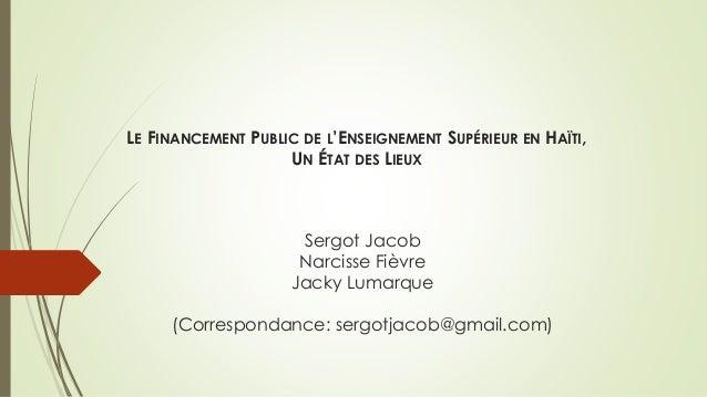 Sergot Jacob Narcisse Fièvre Jacky Lumarque (Correspondance: sergotjacob@gmail.com) LE FINANCEMENT PUBLIC DE L'ENSEIGNEMEN...