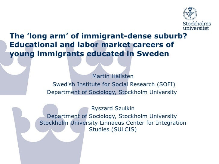 The 'long arm' of immigrant-dense suburb? Educational and labor market careers of young immigrants educated in Sweden   Ma...