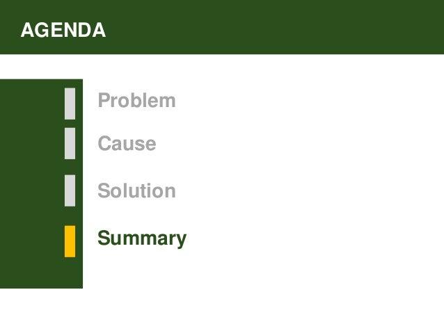 Problem Cause Solution Summary AGENDA