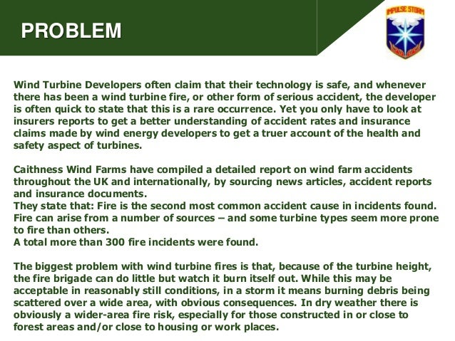 PROBLEM Wind Turbine Developers often claim that their technology is safe, and whenever there has been a wind turbine fire...