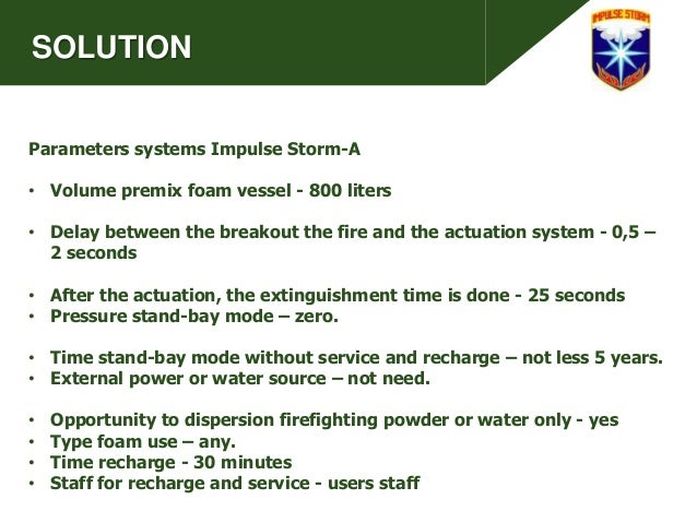 SOLUTION Parameters systems Impulse Storm-A • Volume premix foam vessel - 800 liters • Delay between the breakout the fire...