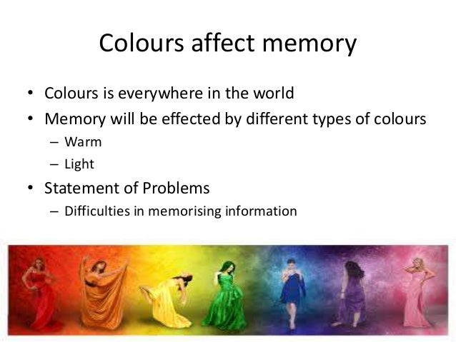 how colour affects memory The interactive effects of colors on visual attention and working memory: in case of affects what we currently look at (eg, desimone & duncan, 1995 in regard with the effects of color on memory.