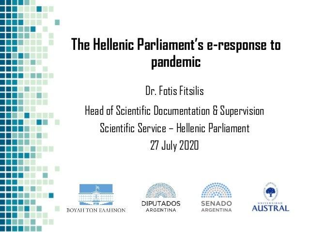 The Hellenic Parliament's e-response to pandemic Dr. Fotis Fitsilis Head of Scientific Documentation & Supervision Scienti...