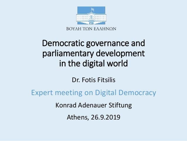 Democratic governance and parliamentary development in the digital world​ Dr. Fotis Fitsilis Expert meeting on Digital Dem...