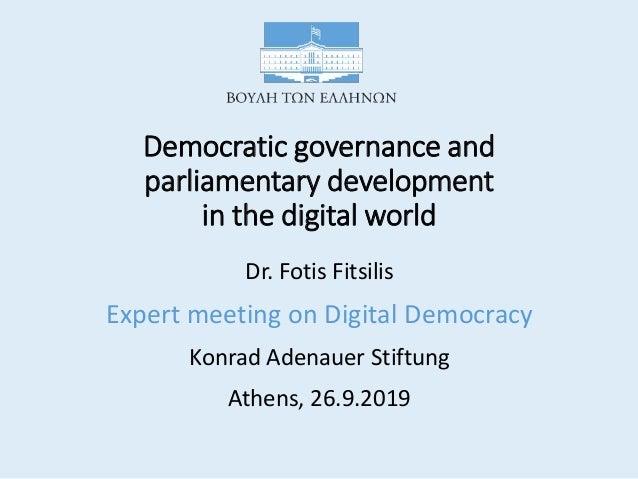 Democratic governance and parliamentary development in the digital world Dr. Fotis Fitsilis Expert meeting on Digital Dem...