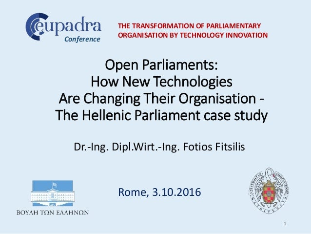 Open Parliaments: How New Technologies Are Changing Their Organisation - The Hellenic Parliament case study Dr.-Ing. Dipl....