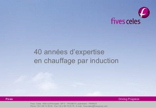 Fives Celes - 89b rue Principale - BP 5 – FR-68610 Lautenbach - FRANCEPhone +33 3 89 74 55 00 - Fax +33 3 89 76 36 79 - E-...
