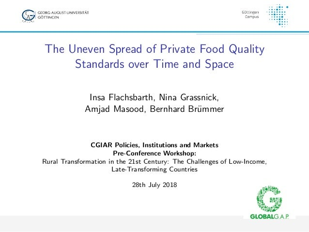 The Uneven Spread of Private Food Quality Standards over Time and Space Insa Flachsbarth, Nina Grassnick, Amjad Masood, Be...