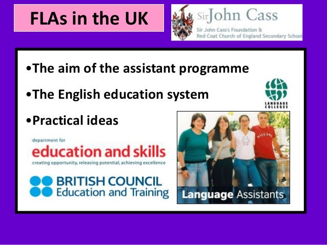 FLAs in the UK • Your subtopic goes here •The aim of the assistant programme •The English education system •Practical ideas