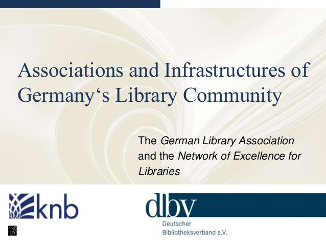Associations and Infrastructures of Germany's Library Community The German Library Association and the Network of Excellen...