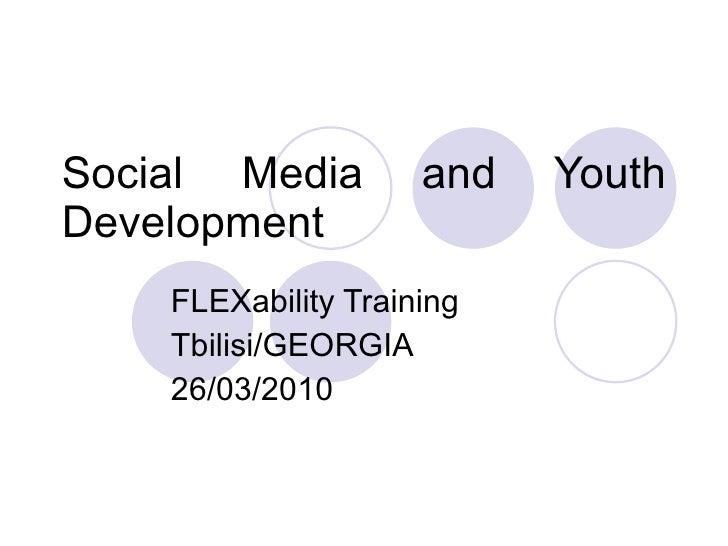 Social Media and Youth Development FLEXability Training Tbilisi/GEORGIA 26/03/2010