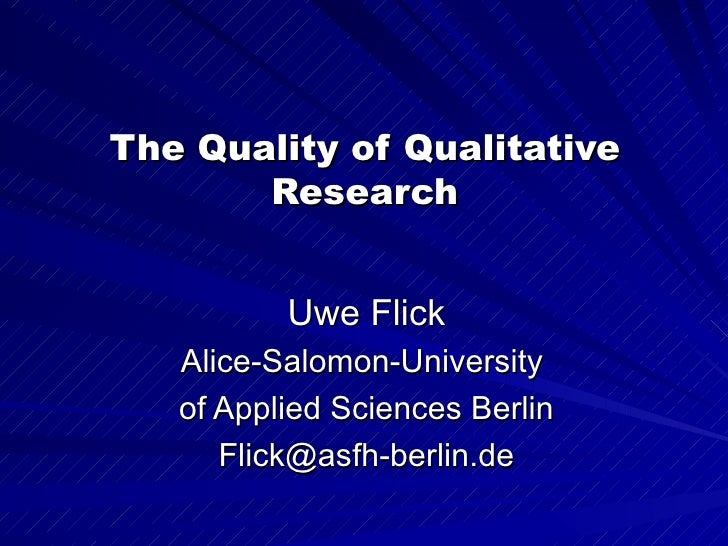 The Quality of Qualitative       Research          Uwe Flick   Alice-Salomon-University   of Applied Sciences Berlin      ...
