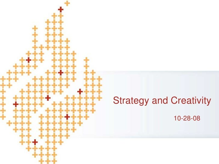 Strategy and Creativity<br />10-28-08<br />