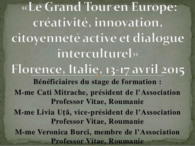 Bénéficiaires du stage de formation : M-me Cati Mitrache, président de l'Association Professor Vitae, Roumanie M-me Livia ...