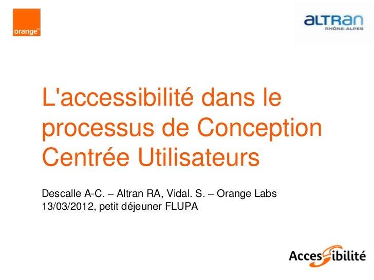 Laccessibilité dans leprocessus de ConceptionCentrée UtilisateursDescalle A-C. – Altran RA, Vidal. S. – Orange Labs13/03/2...