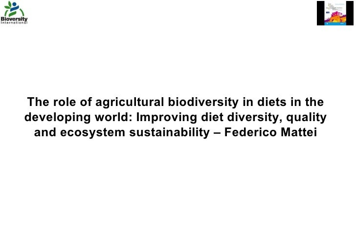 The role of agricultural biodiversity in diets in the developing world: Improving diet diversity, quality and ecosystem su...