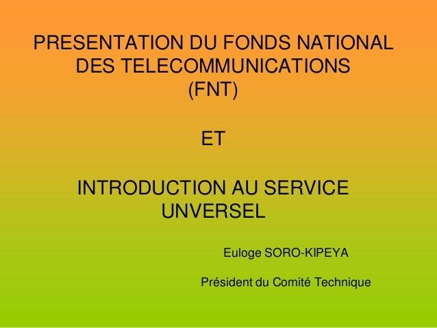 PRESENTATION DU FONDS NATIONAL   DES TELECOMMUNICATIONS             (FNT)             ET   INTRODUCTION AU SERVICE        ...