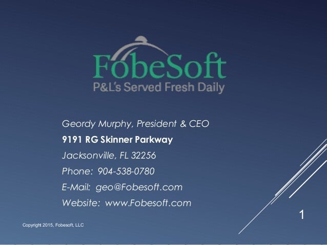 Geordy Murphy, President & CEO 9191 RG Skinner Parkway Jacksonville, FL 32256 Phone: 904-538-0780 E-Mail: geo@Fobesoft.com...