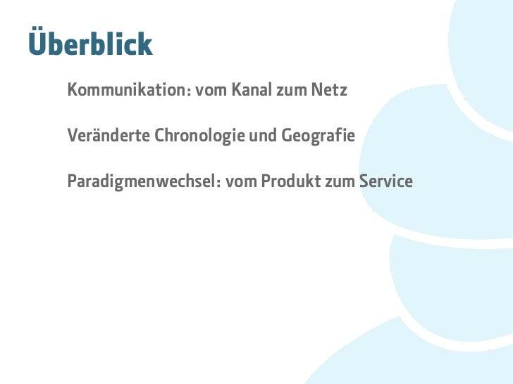 Überblick  Kommunikation: vom Kanal zum Netz  Veränderte Chronologie und Geografie  Paradigmenwechsel: vom Produkt zum Ser...