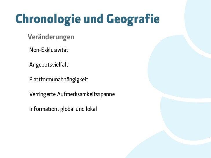 Chronologie und Geografie  Veränderungen  Non-Exklusivität  Angebotsvielfalt  Plattformunabhängigkeit  Verringerte Aufmerk...