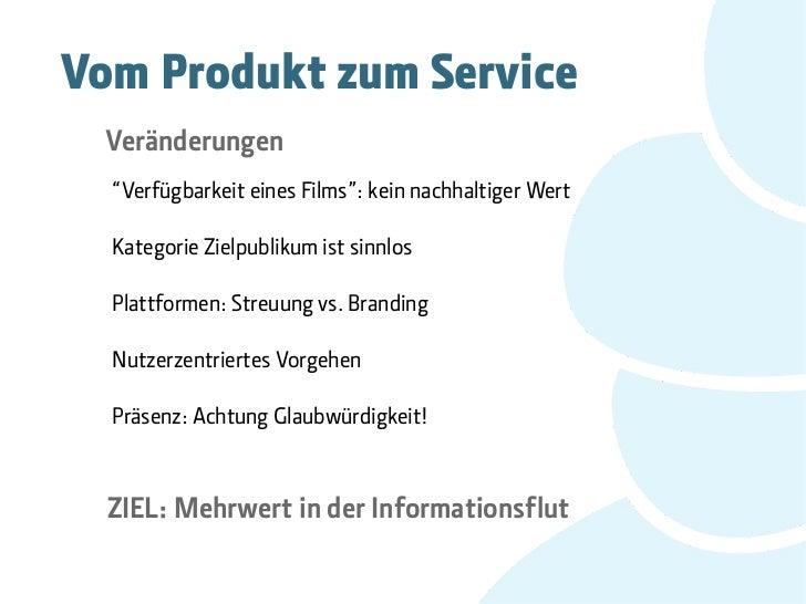 """Vom Produkt zum Service  Veränderungen  """"Verfügbarkeit eines Films"""": kein nachhaltiger Wert  Kategorie Zielpublikum ist si..."""