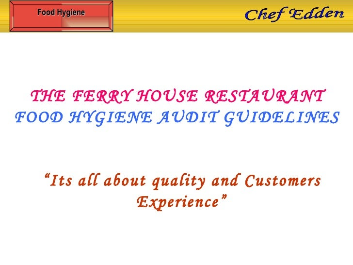 """THE FERRY HOUSE RESTAURANT FOOD HYGIENE AUDIT GUIDELINES """" Its all about quality and Customers Experience"""" Food Hygiene Ch..."""