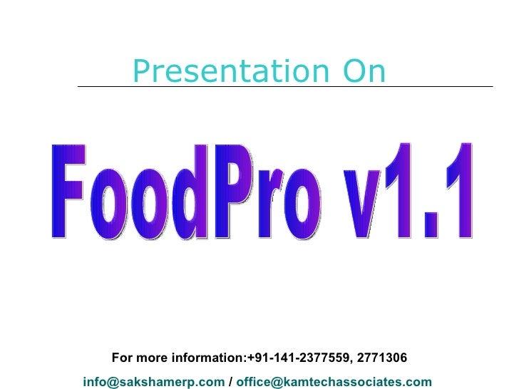 Presentation On FoodPro v1.1 For more information:+91-141-2377559, 2771306 [email_address]  /  [email_address]