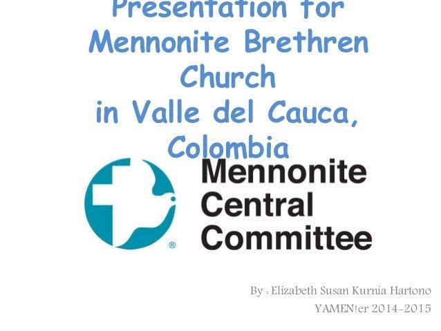 Presentation for Mennonite Brethren Church in Valle del Cauca, Colombia By : Elizabeth Susan Kurnia Hartono YAMEN!er 2014-...