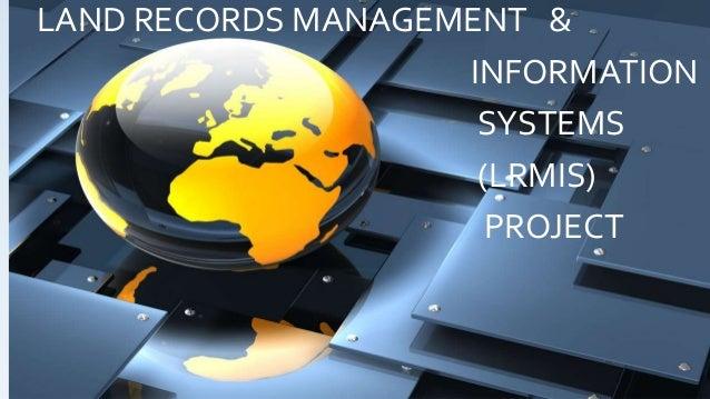 LAND RECORDS MANAGEMENT & INFORMATION SYSTEMS (LRMIS) PROJECT