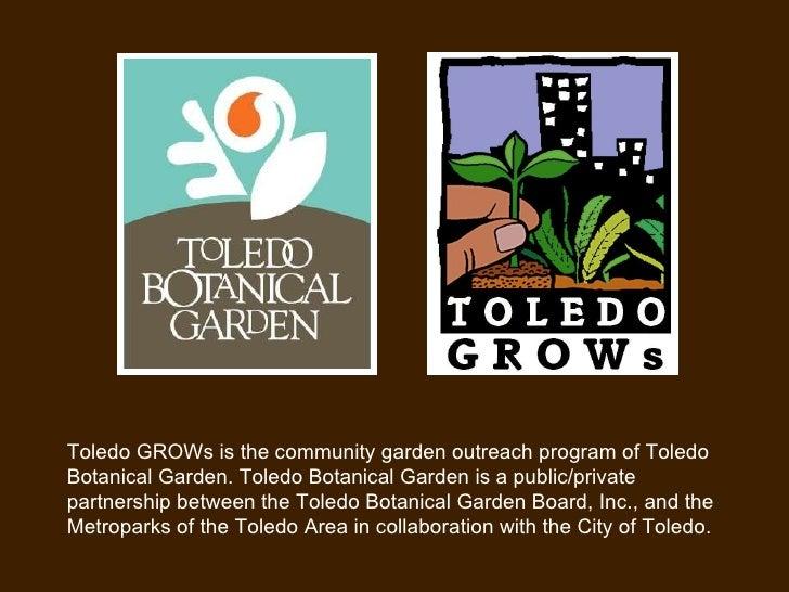 Toledo GROWs is the community garden outreach program of Toledo Botanical Garden. Toledo Botanical Garden is a public/priv...