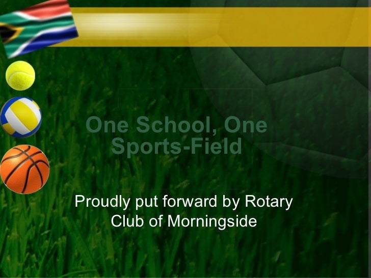 One School, One   Sports-FieldProudly put forward by Rotary    Club of Morningside