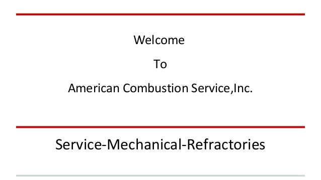 Welcome  To  American Combustion Service,Inc.  Service-Mechanical-Refractories