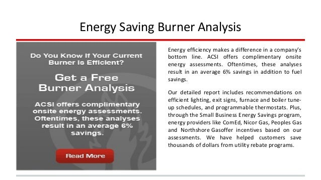 Energy Saving Burner Analysis  Energy efficiency makes a difference in a company's  bottom line. ACSI offers complimentary...