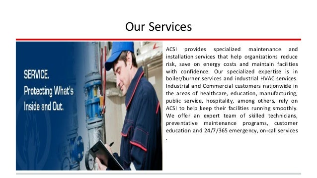 Our Services  ACSI provides specialized maintenance and  installation services that help organizations reduce  risk, save ...