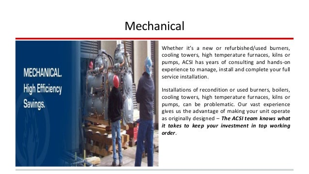 Mechanical  Whether it's a new or refurbished/used burners,  cooling towers, high temperature furnaces, kilns or  pumps, A...