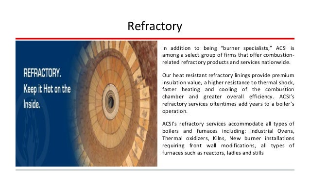 """Refractory  In addition to being """"burner specialists,"""" ACSI is  among a select group of firms that offer combustion-relate..."""