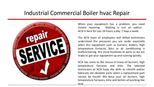 Industrial Commercial Boiler hvac Repair  When your equipment has a problem, you need  instant repairing. Waiting is not a...