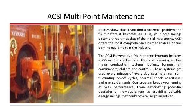 ACSI Multi Point Maintenance  Studies show that if you find a potential problem and  fix it before it becomes an issue, yo...