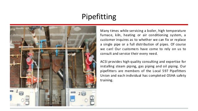 Pipefitting  Many times while servicing a boiler, high temperature  furnace, kiln, heating or air conditioning system, a  ...