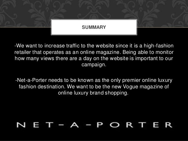 SUMMARY  -We want to increase traffic to the website since it is a high-fashion  retailer that operates as an online magaz...
