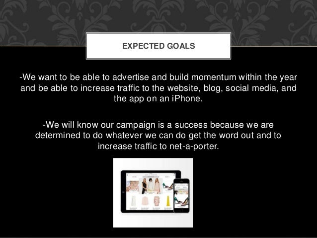 EXPECTED GOALS  -We want to be able to advertise and build momentum within the year  and be able to increase traffic to th...