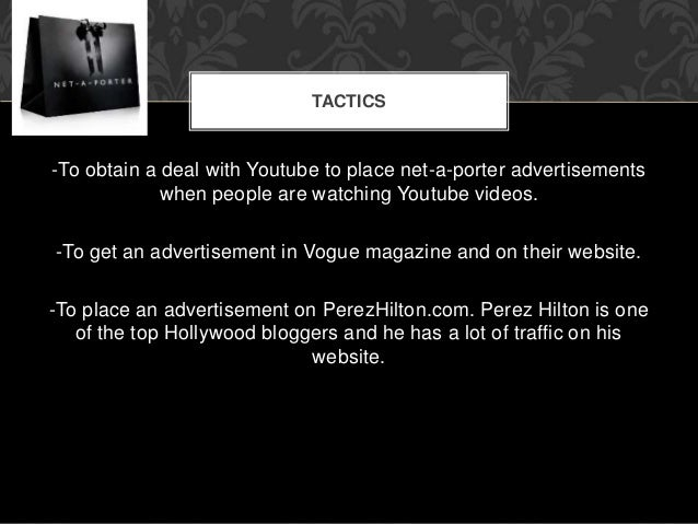 TACTICS  -To obtain a deal with Youtube to place net-a-porter advertisements  when people are watching Youtube videos.  -T...